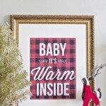 """Baby It's Warm Inside"" Free Christmas Printable"