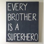 """Every Brother Is A Superhero"" Sign"