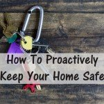 How To Proactively Keep Your Home Safe